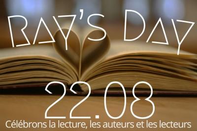LE 22 AOUT 2014 C'EST LE «RAY'S DAY» et nous CELEBRERONS LA LECTURE, LES AUTEURS ET LESLECTEURS…